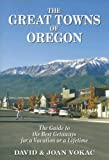 The Great Towns of Oregon: The Guide to the Best Getaways for a Vacation or a Lifetime