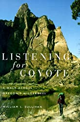 Listening for Coyote: A Walk Across Oregon's Wilderness