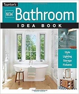 New Bathroom Idea Book (Taunton\'s Idea Book Series): Jamie Gold ...