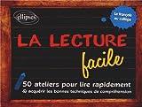 La Lecture Facile 50 Ateliers pour Lire Rapidement & Acquérir les Bonnes Techniques de Compréhension