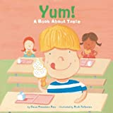 Yum!: A Book About Taste (The Amazing Body: The Five Senses)