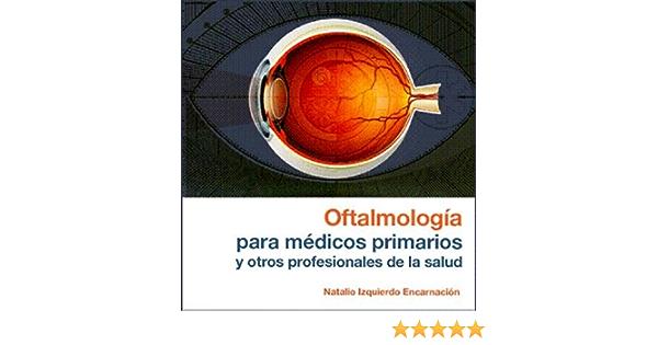 Oftalmologia Para Medicos Primarios Y Otros Profesionales De La Salud Spanish Edition Natalio Izquierdo Encarnacion Editorial Universidad De Puerto Rico Josue Oquendo Orlando Santiago Felix Agosto 9780847706082 Amazon Com Books