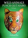 Wild Animals Punch-Out Masks, Anthony Rao, 0486276538