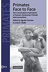 Primates Face to Face: The Conservation Implications of Human-nonhuman Primate Interconnections (Cambridge Studies in Biological and Evolutionary Anthropology Book 29) Kindle Edition