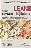 Lean en ingénierie: Guide de voyage Les meilleurs itinéraires pour développer vos nouveaux produits et satisfaire vos clients