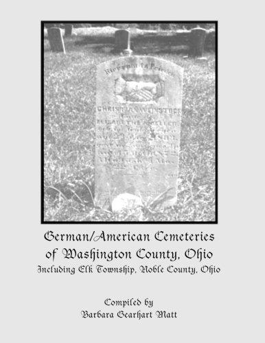 Download German/American Cemeteries of Washington County, Ohio: Including Elk Township, now Noble County, Ohio pdf epub