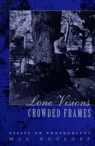 Lone Visions, Crowded Frames: Essays on Photography