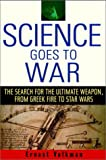 img - for Science Goes to War: The Search for the Ultimate Weapon--from Greek Fire to Star Wars book / textbook / text book