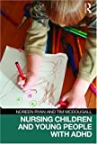 Nursing Children and Young People with ADHD, Ryan, Noreen and McDougall, Tim, 0415454115