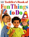 DK Toddler's Book of Fun Things to Do, Stephen Shott and Dorling Kindersley Publishing Staff, 0789439794