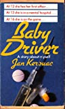 Front cover for the book Baby Driver: A Story About Myself by Jan Kerouac