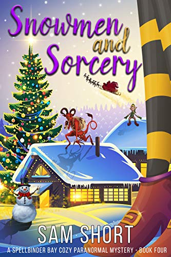 Snowmen and Sorcery: A Spellbinder Bay Cozy Paranormal Mystery - Book Four (Spellbinder Bay Paranormal Cozy Mystery Series 4) by [Short, Sam]