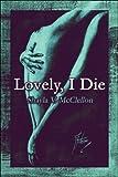 Lovely, I Die, Shayla V. McClellon, 1604745118