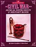 A Pictorial History of Civil War Era Musical Instruments and Military Bands, Garofalo, Robert and Elrod, Mark, 0933126603