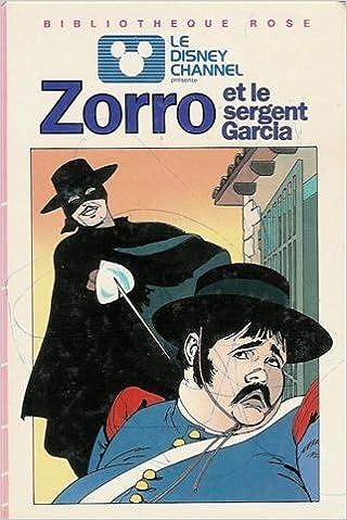 Zorro Et Le Sergent Garcia Collection Bibliotheque Rose