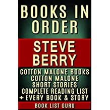 Steve Berry Books in Order: Cotton Malone series, Cotton Malone short stories, all short stories, standalone novels, and nonfiction. (Series Order Book 46)