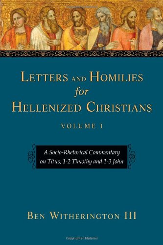 Download Letters and Homilies for Hellenized Christians: A Socio-Rhetorical Commentary on Titus, 1-2 Timothy and 1-3 John pdf