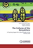 img - for The Cultures of the Banyakitara: A Teaching Support for Cultural Studies at the Tertiary Level by Edith R. Natukunda-Togboa (2012-12-08) book / textbook / text book