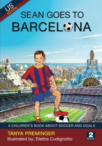 Sean Goes To Barcelona: A children's book about soccer and goals. US edition (Sean Wants To Be Messi) (Volume 2)