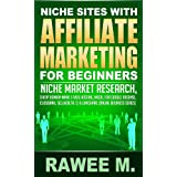 Niche Sites With Affiliate Marketing For Beginners : Niche Market Research, Cheap Domain Name & Web Hosting, Model...