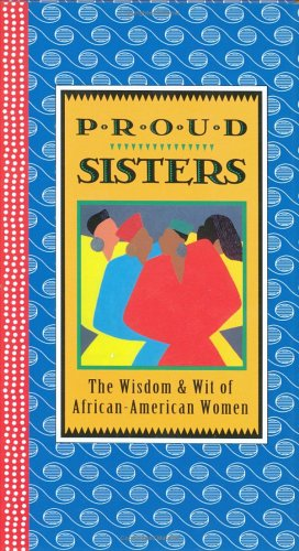 Search : The Proud Sisters: The Wisdom and Wit of African-American Women (Gift Editions)