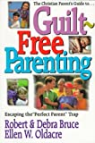 The Christian Parent's Guide to Guilt-Free Parenting, Robert G. Bruce and Debra F. Bruce, 0687059941