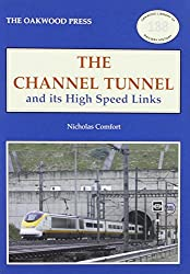 Channel Tunnel and Its High Speed Links (Oakwood Library of Railway History)