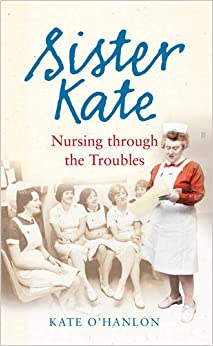 Sister Kate: Nursing Through the Troubles
