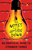 img - for Notes from the Upside Down: An Unofficial Guide to Stranger Things book / textbook / text book