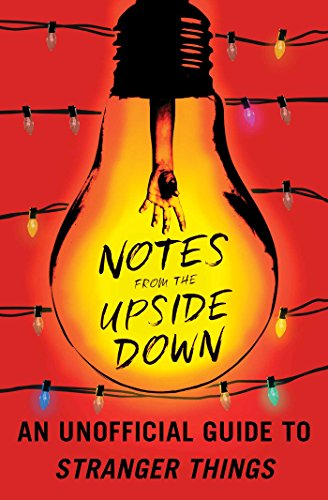 Notes from the Upside Down: An Unofficial Guide to Stranger -