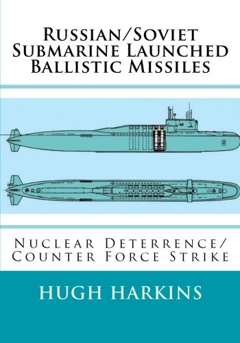(Russian/Soviet  Submarine Launched Ballistic Missiles: Nuclear Deterrence/Counter Force Strike)