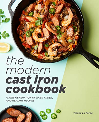 The Modern Cast Iron Cookbook: A New Generation of Easy, Fresh, and Healthy...