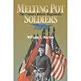 Melting Pot Soldiers : The Union's Ethnic Regiments, Burton, William L., 0813811155