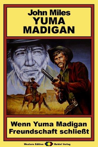 Yuma Madigan, Bd. 5: Wenn Yuma Madigan Freundschaft schließt (Western-Serie) (German Edition)