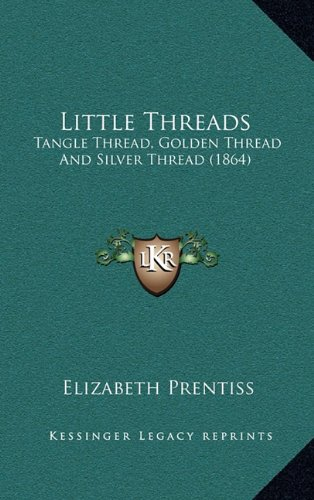 Little Threads: Tangle Thread, Golden Thread And Silver Thread (Little Threads)