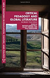 Critical Pedagogy and Global Literature: Worldly Teaching (New Frontiers in Education, Culture, and Politics)