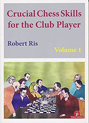 Crucial Chess Skills for the Club Player