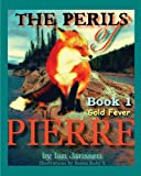 The Perils of Pierre Book 1, Gold Fever, Ian Janssen, 1611605946