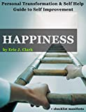 img - for HAPPINESS: Personal Transformation & Self Help Guide to Self Improvement + Checklist Manifesto (personal transformation, personal development, inner power, ... self improvement, happiness Book 1) book / textbook / text book