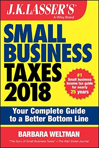 J.K. Lasser's Small Business Taxes 2018: Your Complete Guide to a Better Bottom Line