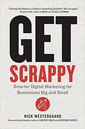 Image result for Get Scrappy : Smarter Digital Marketing for Businesses Big and Small / Nick Westergaard.