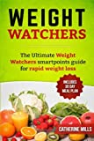 Weight Watchers: The Ultimate Weight Watchers Smartpoints Guide For Rapid Weight Loss