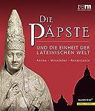 Die Päpste und die Einheit der lateinischen Welt: Antike - Mittelalter - Renaissance (Wissenschaftliche Publikationen Zur Ausstellung 'Die Papste)