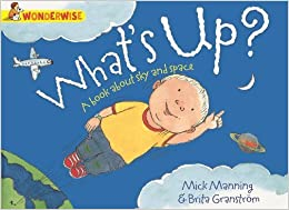 Book What's Up?: A book about the sky and space (Wonderwise) by Mick Manning (2014-04-10)