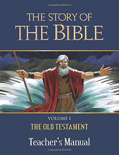 1: The Story of the Bible Teacher's Manual: Volume I - The Old Testament