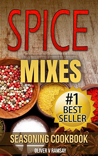 Spice Mixes: Seasoning Cookbook: The Definitive Guide to Mixing Herbs & Spices to Make Amazing Mixes and Seasonings (Seasonings, Spice Rubs, Mixing Spices, ... Creating Spice Mixes, Creating Herb Mixes) ()