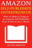 how to make a living as a writer - Amazon Self-Published Entrepreneur: How to Make a Living as an Amazon Self-Publisher Even If You're not a Writer