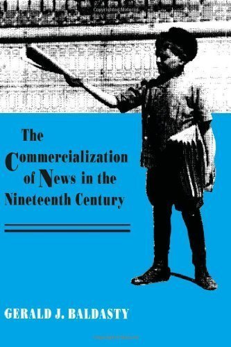 The Commercialization of News in the Nineteenth Century 1st (first) Edition by Baldasty, Gerald J. [1992]