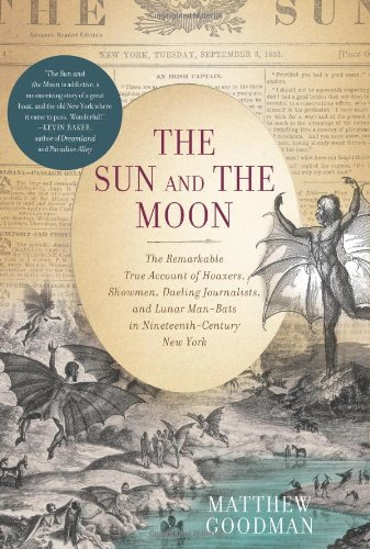 The Sun and the Moon: The Remarkable True Account of Hoaxers, Showmen, Dueling Journalists, and Lunar Man-Bats in Nineteenth-Century New York pdf epub