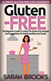 Gluten-Free: Ultimate Gluten Free Diet Cookbook! -  The Beginner's Guide to Living the Gluten-Free Lifestyle With Easy Gluten-Free Recipes And Suggestions ... Eating, Blood Sugar Solution, Get In Shape)